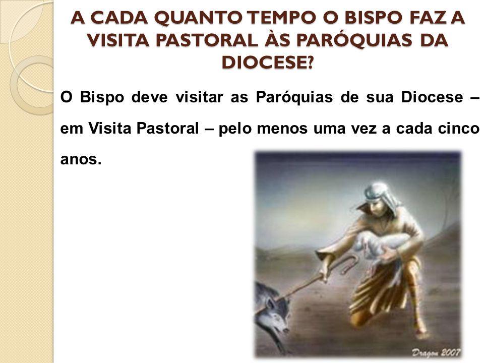 A CADA QUANTO TEMPO O BISPO FAZ A VISITA PASTORAL ÀS PARÓQUIAS DA DIOCESE? O Bispo deve visitar as Paróquias de sua Diocese – em Visita Pastoral – pel