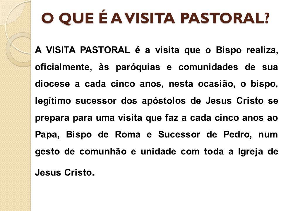 O QUE É A VISITA PASTORAL? A VISITA PASTORAL é a visita que o Bispo realiza, oficialmente, às paróquias e comunidades de sua diocese a cada cinco anos