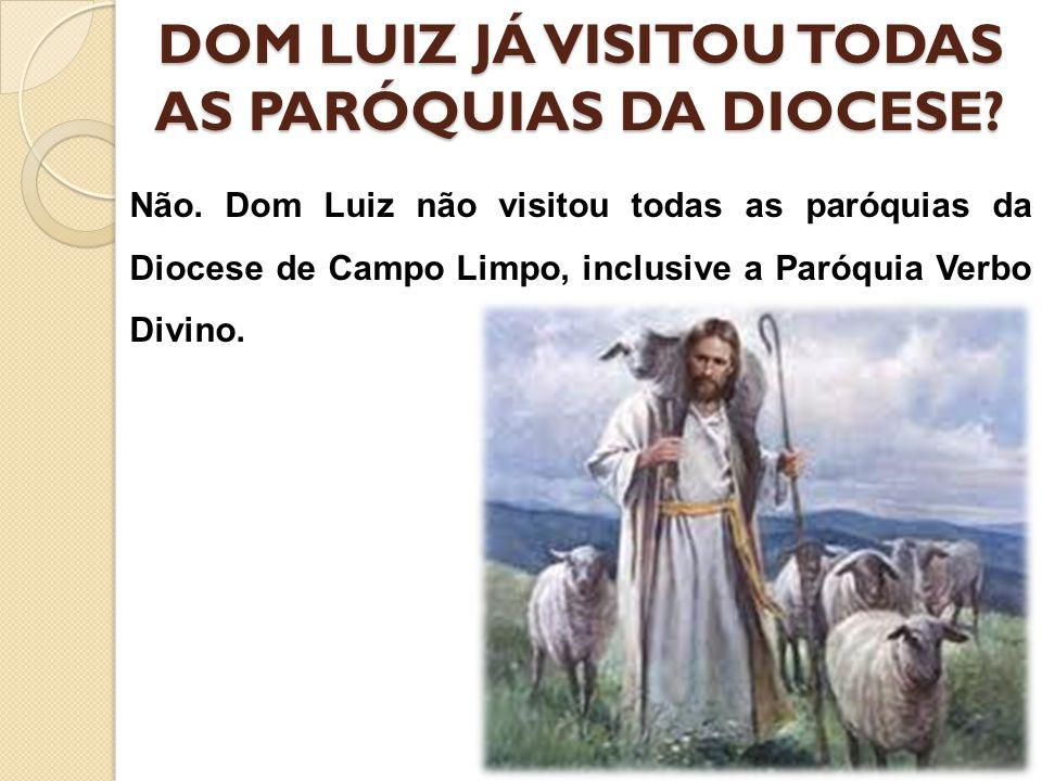 DOM LUIZ JÁ VISITOU TODAS AS PARÓQUIAS DA DIOCESE? Não. Dom Luiz não visitou todas as paróquias da Diocese de Campo Limpo, inclusive a Paróquia Verbo