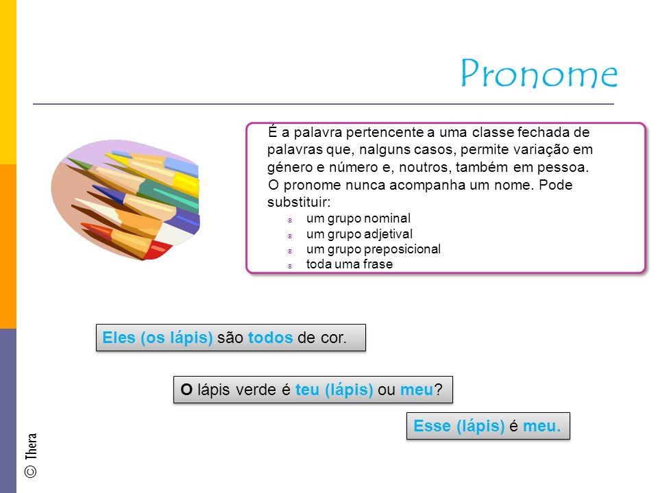 Pronome É a palavra pertencente a uma classe fechada de palavras que, nalguns casos, permite variação em género e número e, noutros, também em pessoa.
