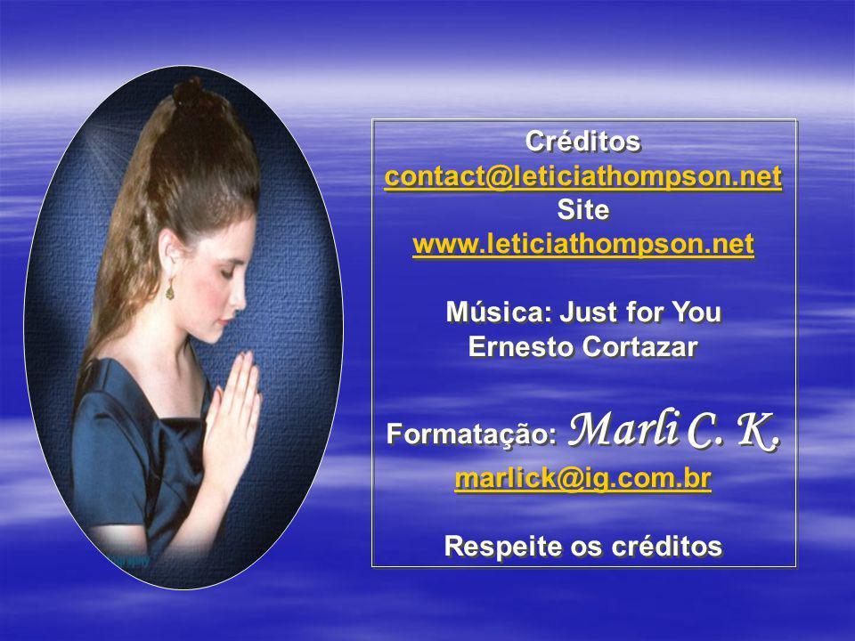 Créditos contact@leticiathompson.net Site www.leticiathompson.net Música: Just for You Ernesto Cortazar Formatação: Marli C.