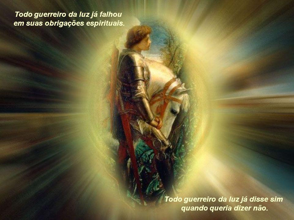 Todo guerreiro da luz já falhou em suas obrigações espirituais.
