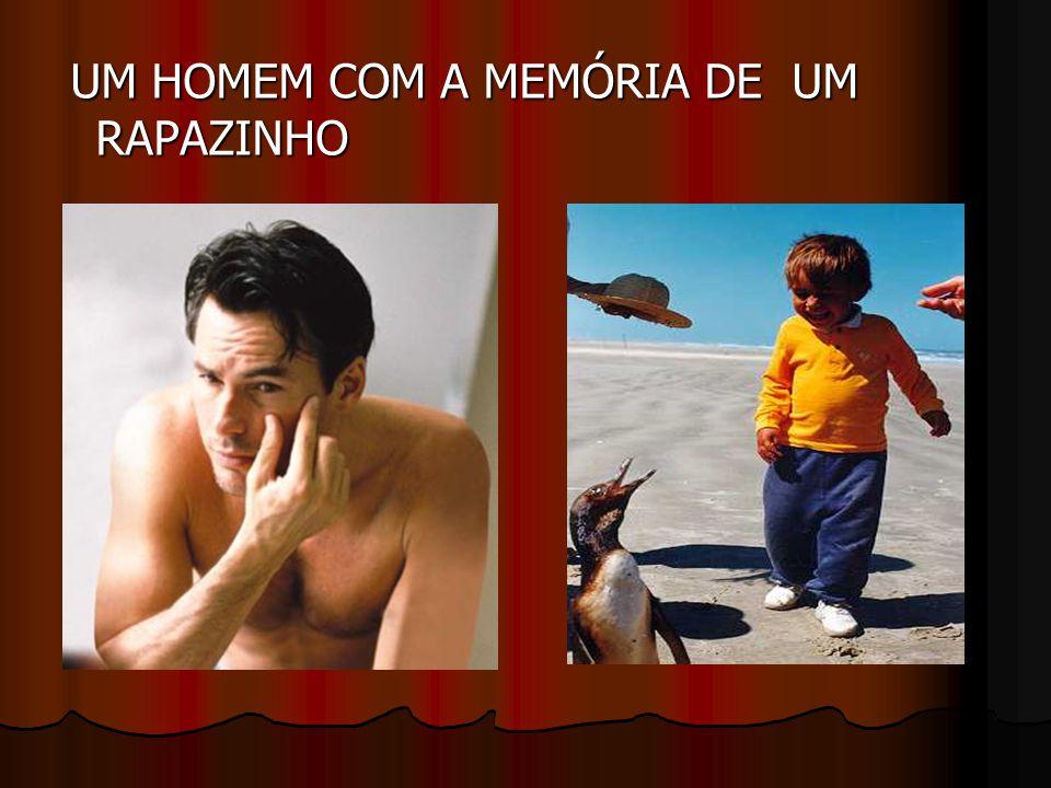 UM HOMEM COM A MEMÓRIA DE UM RAPAZINHO UM HOMEM COM A MEMÓRIA DE UM RAPAZINHO