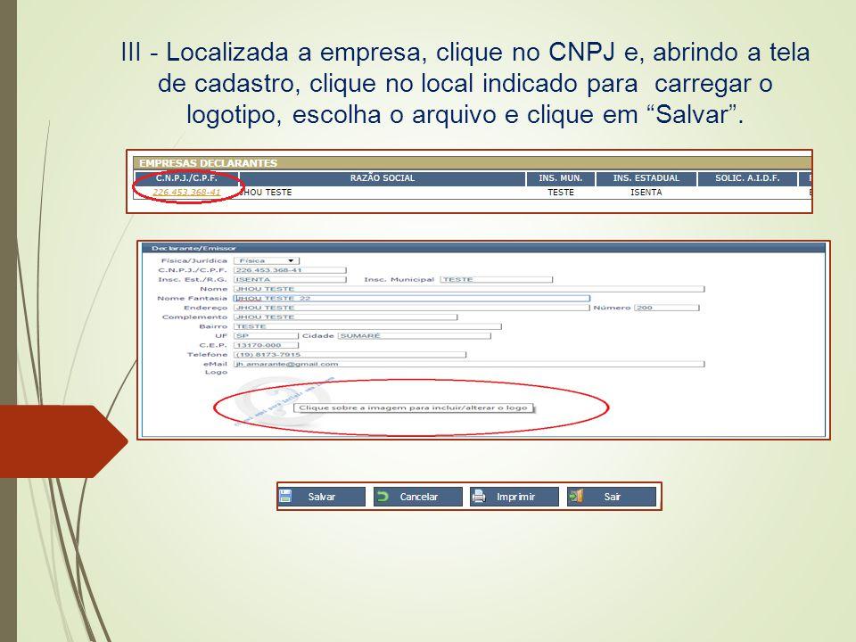 III - Localizada a empresa, clique no CNPJ e, abrindo a tela de cadastro, clique no local indicado para carregar o logotipo, escolha o arquivo e cliqu