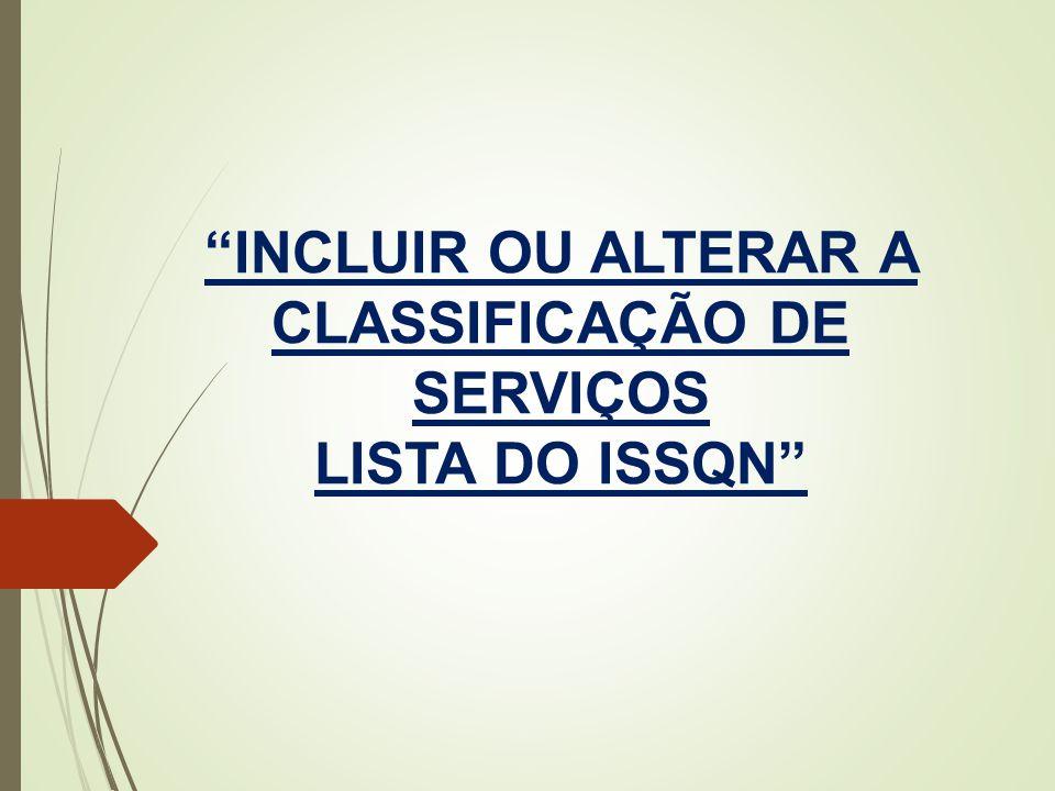 """""""INCLUIR OU ALTERAR A CLASSIFICAÇÃO DE SERVIÇOS LISTA DO ISSQN"""""""