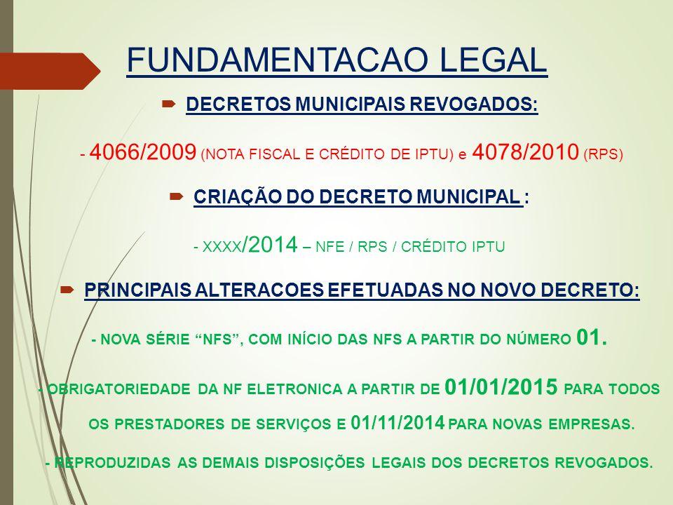 FUNDAMENTACAO LEGAL  DECRETOS MUNICIPAIS REVOGADOS: - 4066/2009 (NOTA FISCAL E CRÉDITO DE IPTU) e 4078/2010 (RPS)  CRIAÇÃO DO DECRETO MUNICIPAL : -
