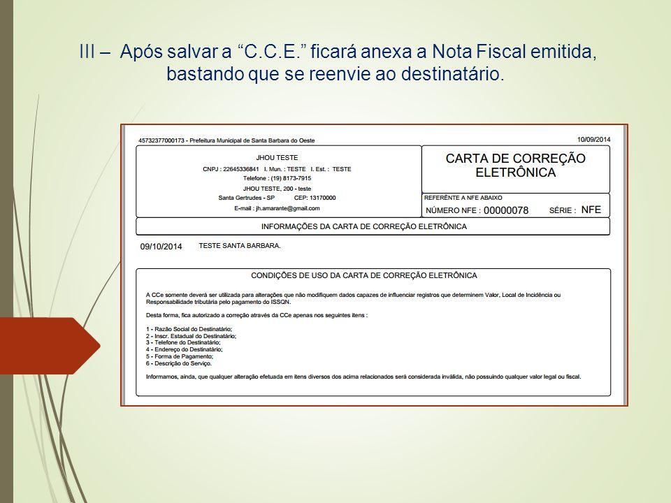 """III – Após salvar a """"C.C.E."""" ficará anexa a Nota Fiscal emitida, bastando que se reenvie ao destinatário."""