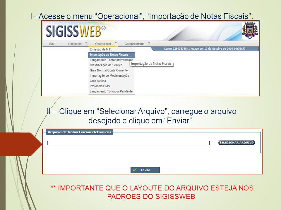 """I - Acesse o menu """"Operacional"""", """"Importação de Notas Fiscais"""": II – Clique em """"Selecionar Arquivo"""", carregue o arquivo desejado e clique em """"Enviar""""."""