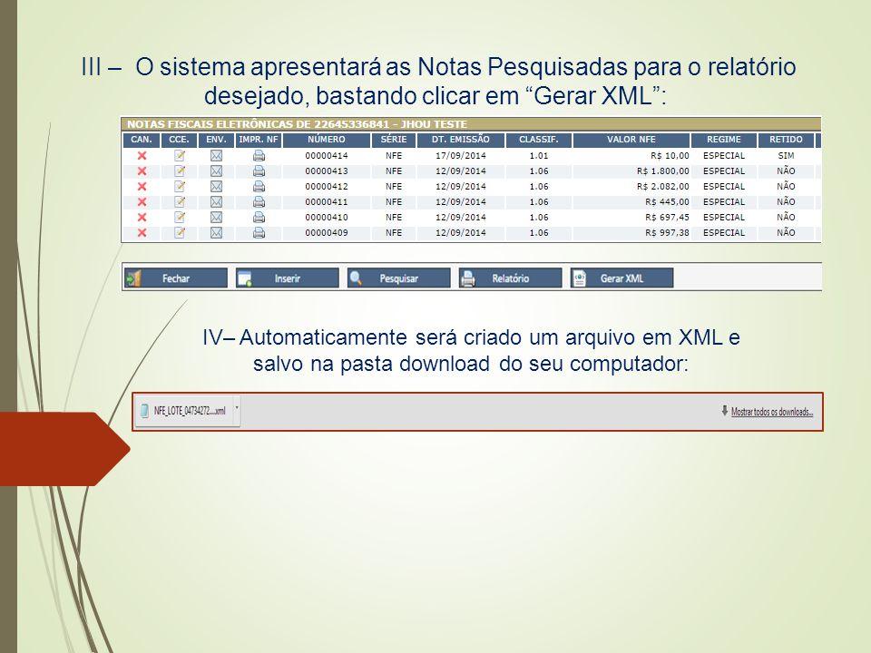 """III – O sistema apresentará as Notas Pesquisadas para o relatório desejado, bastando clicar em """"Gerar XML"""": IV– Automaticamente será criado um arquivo"""