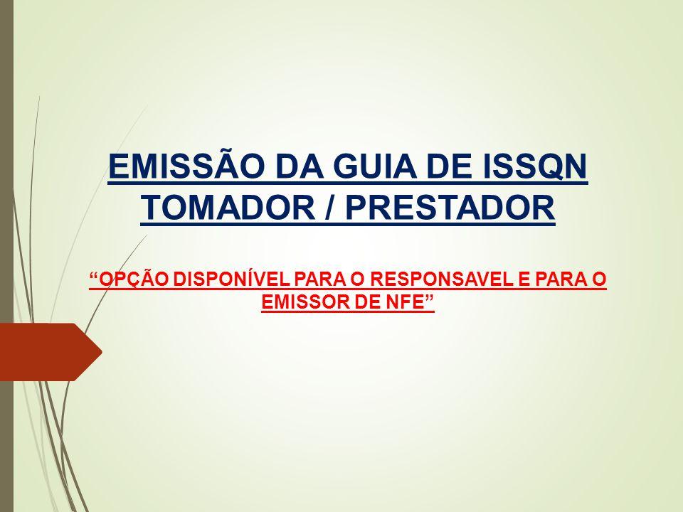 """EMISSÃO DA GUIA DE ISSQN TOMADOR / PRESTADOR """"OPÇÃO DISPONÍVEL PARA O RESPONSAVEL E PARA O EMISSOR DE NFE"""""""