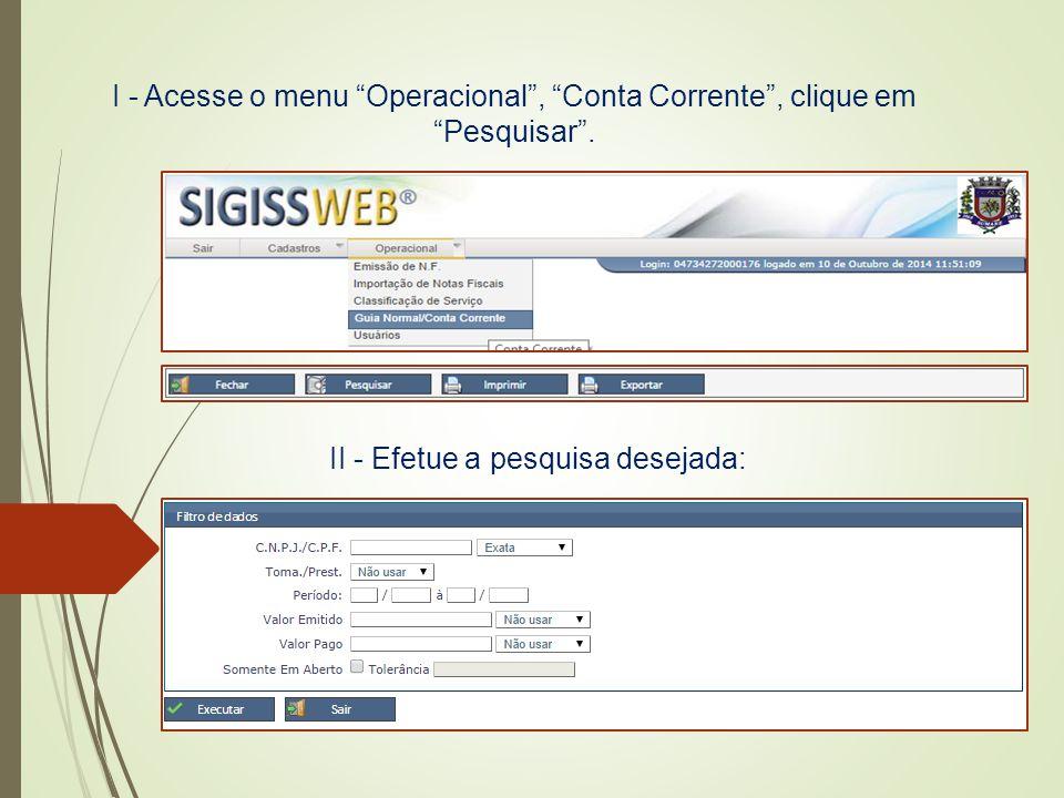"""I - Acesse o menu """"Operacional"""", """"Conta Corrente"""", clique em """"Pesquisar"""". II - Efetue a pesquisa desejada:"""