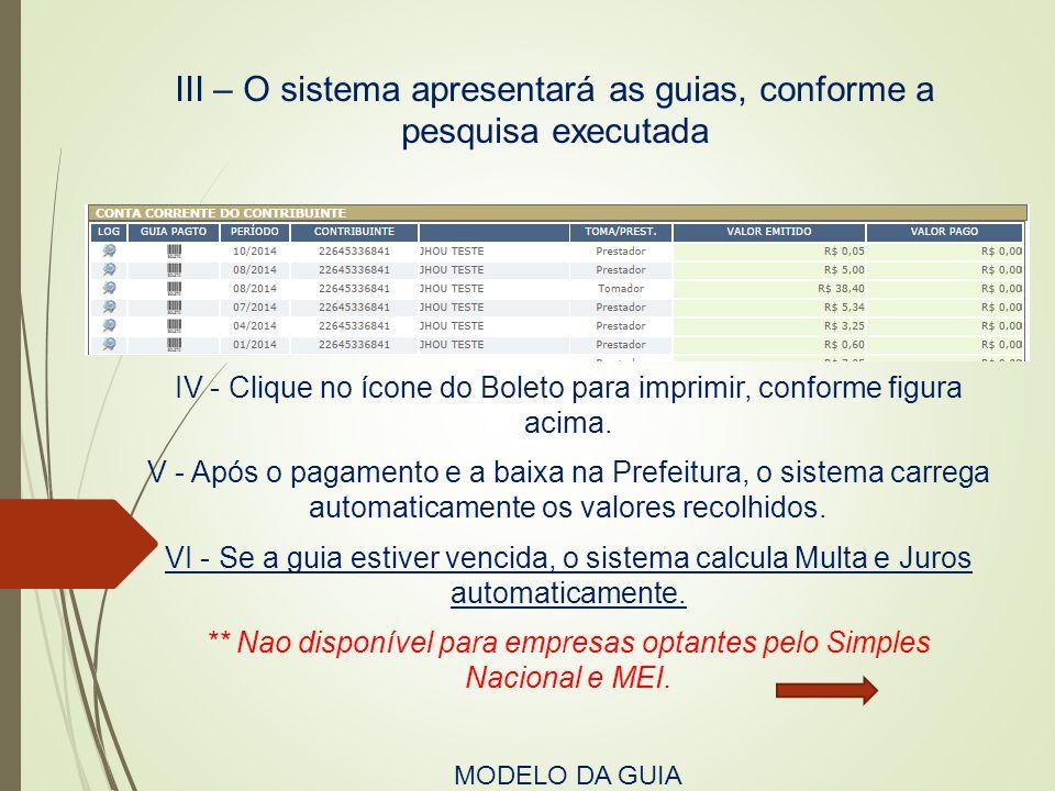 III – O sistema apresentará as guias, conforme a pesquisa executada IV - Clique no ícone do Boleto para imprimir, conforme figura acima. V - Após o pa