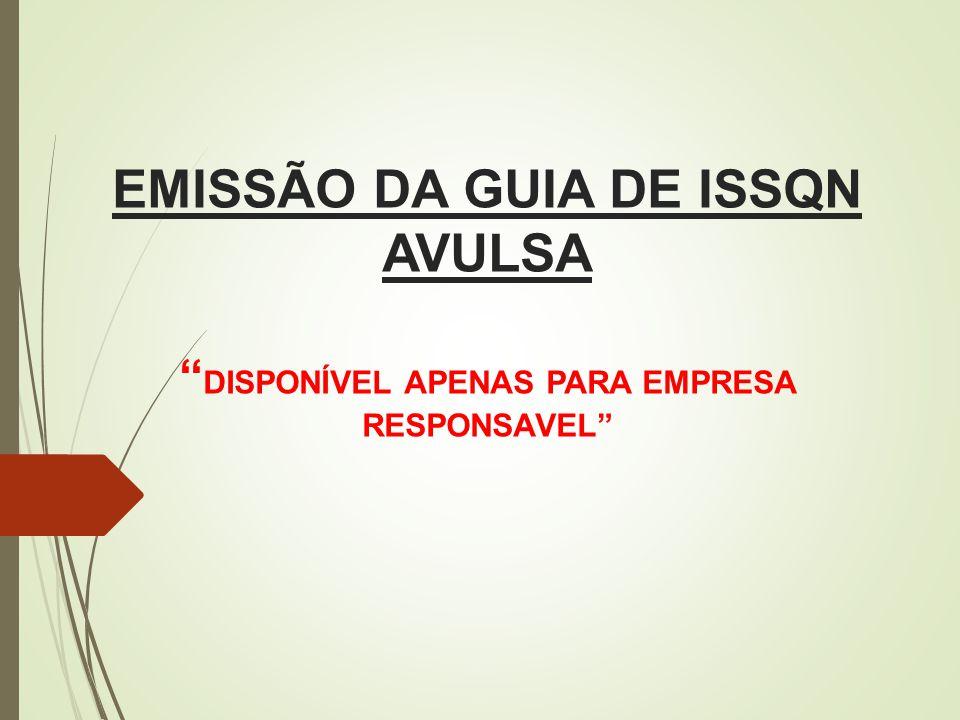 """EMISSÃO DA GUIA DE ISSQN AVULSA """" DISPONÍVEL APENAS PARA EMPRESA RESPONSAVEL"""""""