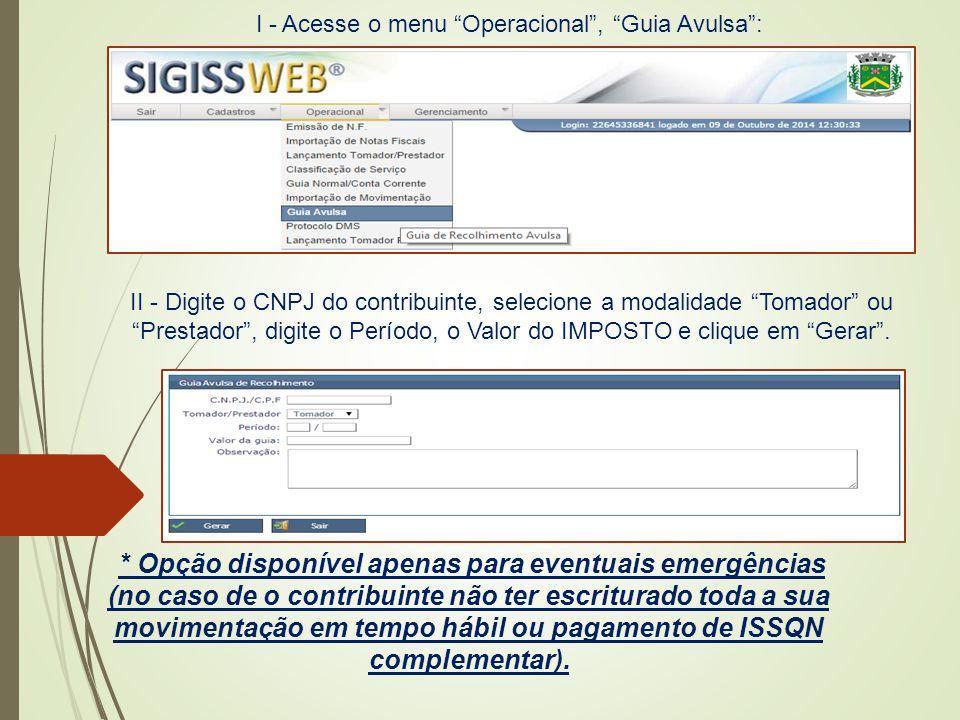 """I - Acesse o menu """"Operacional"""", """"Guia Avulsa"""": II - Digite o CNPJ do contribuinte, selecione a modalidade """"Tomador"""" ou """"Prestador"""", digite o Período,"""