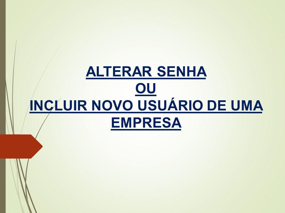 ALTERAR SENHA OU INCLUIR NOVO USUÁRIO DE UMA EMPRESA