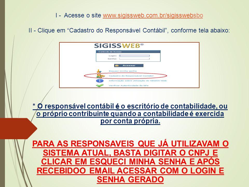 """I - Acesse o site www.sigissweb.com.br/sigisswebsbo II - Clique em """"Cadastro do Responsável Contábil"""", conforme tela abaixo:www.sigissweb.com.br/sigis"""