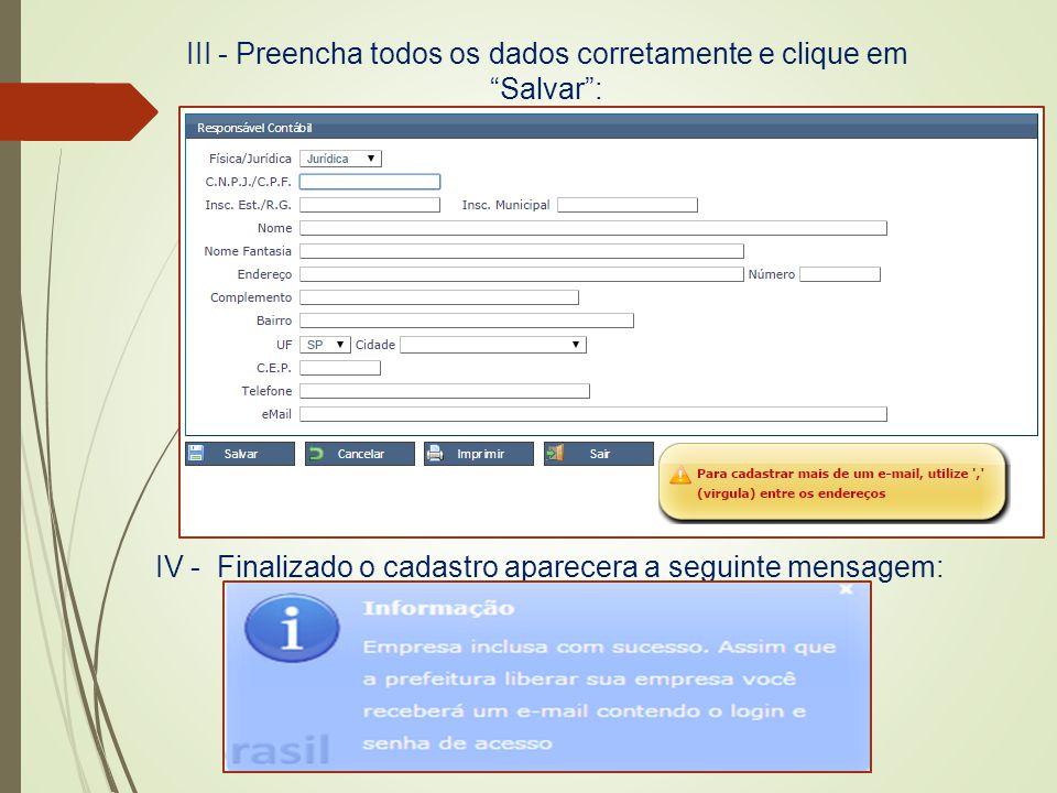 """III - Preencha todos os dados corretamente e clique em """"Salvar"""": IV - Finalizado o cadastro aparecera a seguinte mensagem:"""