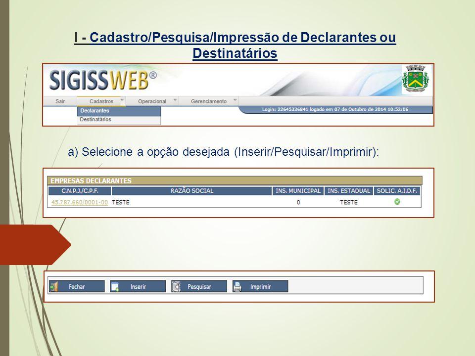I - Cadastro/Pesquisa/Impressão de Declarantes ou Destinatários a) Selecione a opção desejada (Inserir/Pesquisar/Imprimir):