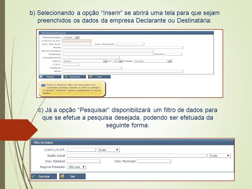 """b) Selecionando a opção """"Inserir"""" se abrirá uma tela para que sejam preenchidos os dados da empresa Declarante ou Destinatária: c) Já a opção """"Pesquis"""