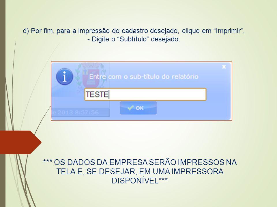 """d) Por fim, para a impressão do cadastro desejado, clique em """"Imprimir"""". - Digite o """"Subtítulo"""" desejado: *** OS DADOS DA EMPRESA SERÃO IMPRESSOS NA T"""