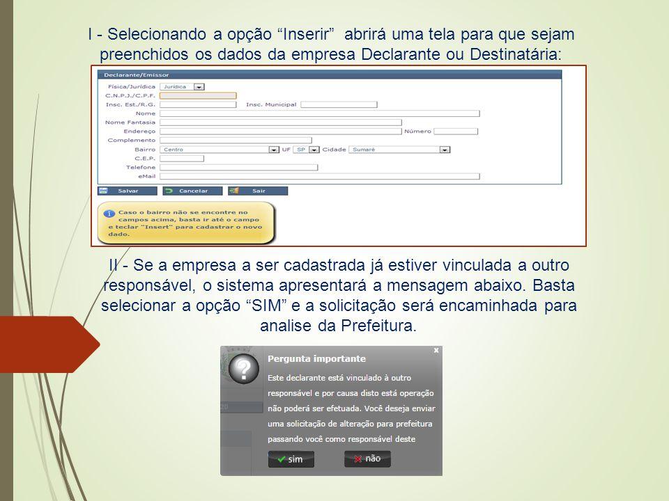 """I - Selecionando a opção """"Inserir"""" abrirá uma tela para que sejam preenchidos os dados da empresa Declarante ou Destinatária: II - Se a empresa a ser"""
