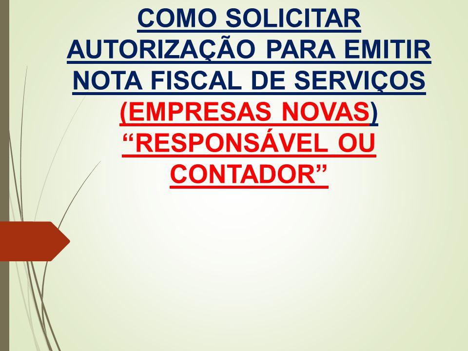 """COMO SOLICITAR AUTORIZAÇÃO PARA EMITIR NOTA FISCAL DE SERVIÇOS (EMPRESAS NOVAS) """"RESPONSÁVEL OU CONTADOR"""""""