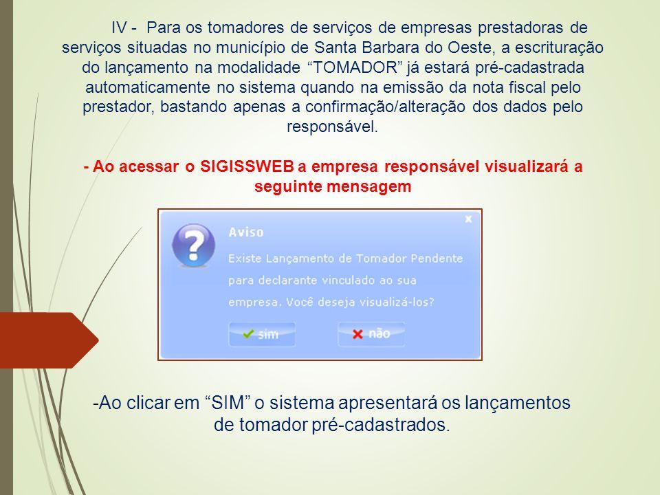 IV - Para os tomadores de serviços de empresas prestadoras de serviços situadas no município de Santa Barbara do Oeste, a escrituração do lançamento n