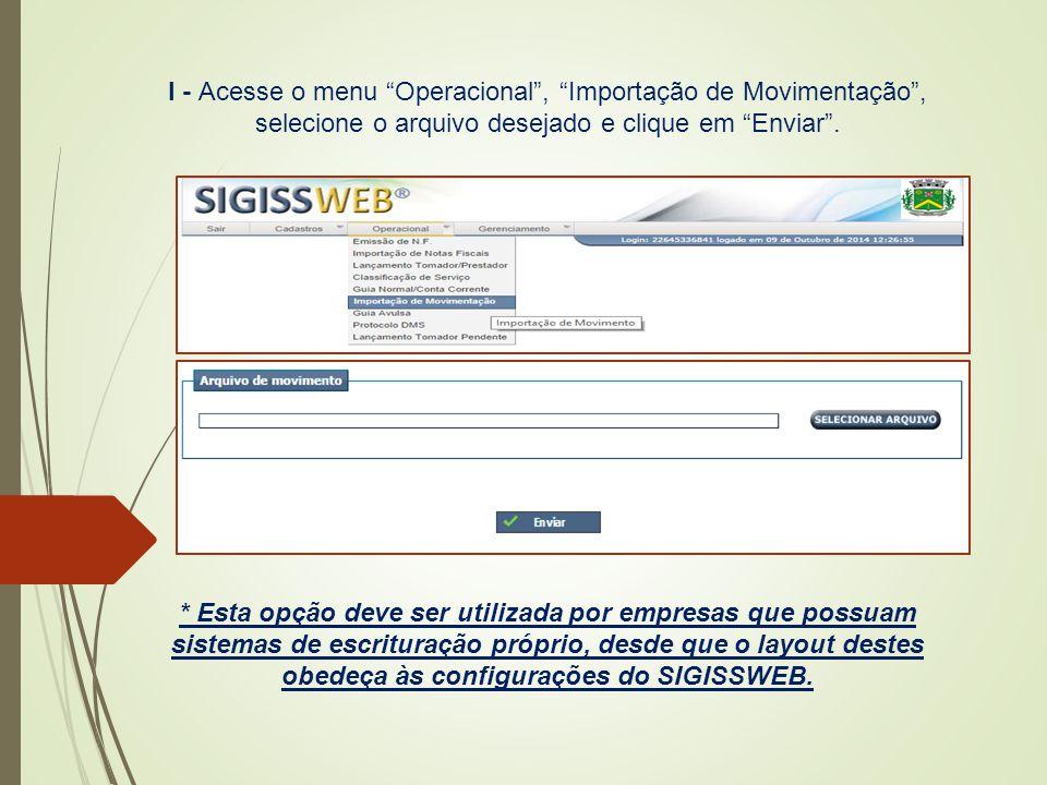 """I - Acesse o menu """"Operacional"""", """"Importação de Movimentação"""", selecione o arquivo desejado e clique em """"Enviar"""". * Esta opção deve ser utilizada por"""