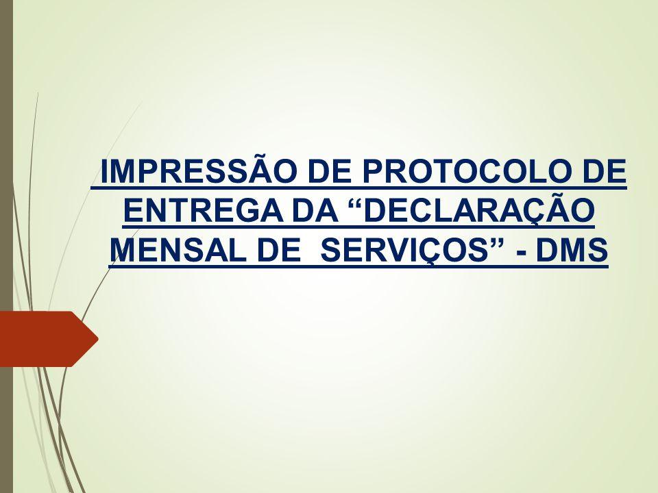 """IMPRESSÃO DE PROTOCOLO DE ENTREGA DA """"DECLARAÇÃO MENSAL DE SERVIÇOS"""" - DMS"""