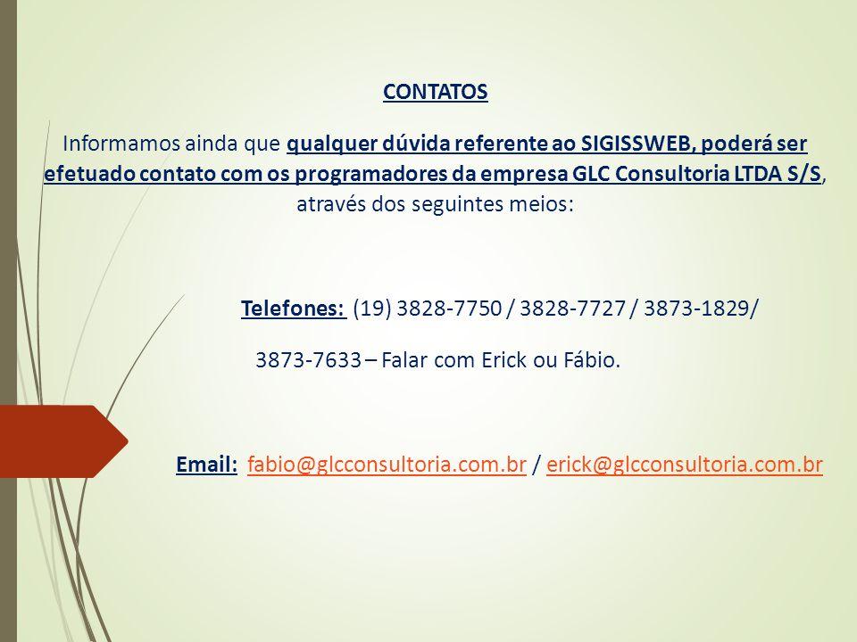 CONTATOS Informamos ainda que qualquer dúvida referente ao SIGISSWEB, poderá ser efetuado contato com os programadores da empresa GLC Consultoria LTDA