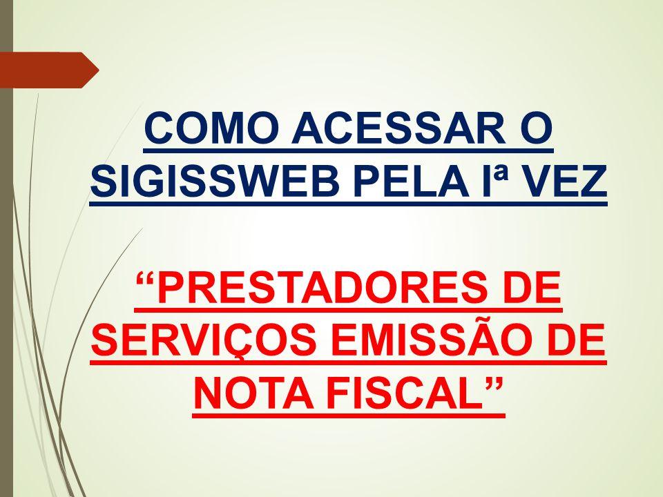 """COMO ACESSAR O SIGISSWEB PELA Iª VEZ """"PRESTADORES DE SERVIÇOS EMISSÃO DE NOTA FISCAL"""""""