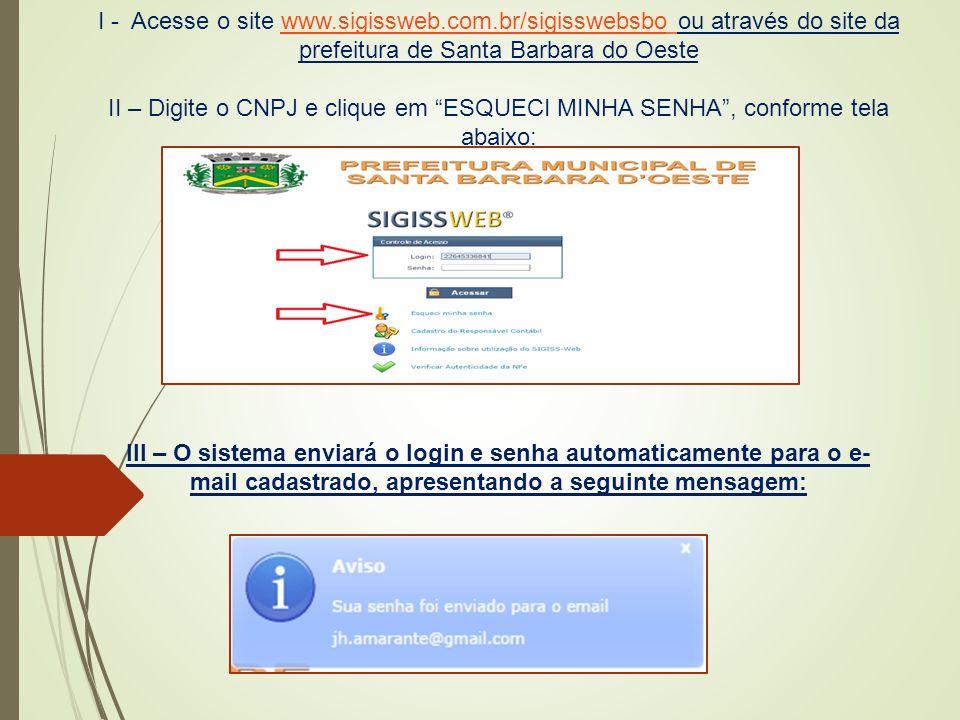 """I - Acesse o site www.sigissweb.com.br/sigisswebsbo ou através do site da prefeitura de Santa Barbara do Oeste II – Digite o CNPJ e clique em """"ESQUECI"""