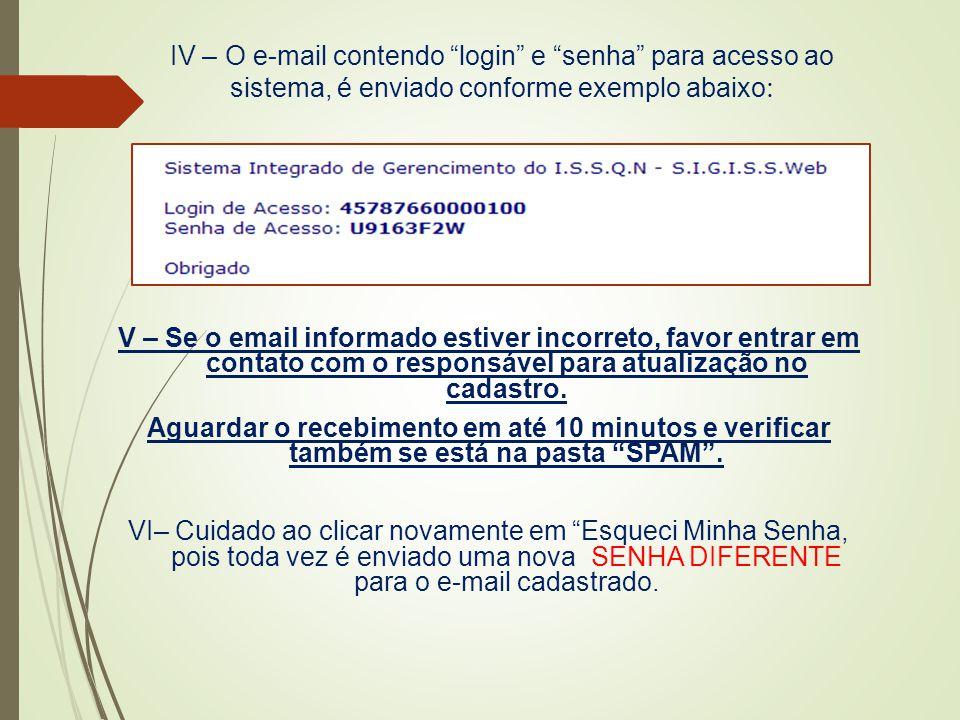"""IV – O e-mail contendo """"login"""" e """"senha"""" para acesso ao sistema, é enviado conforme exemplo abaixo : V – Se o email informado estiver incorreto, favor"""