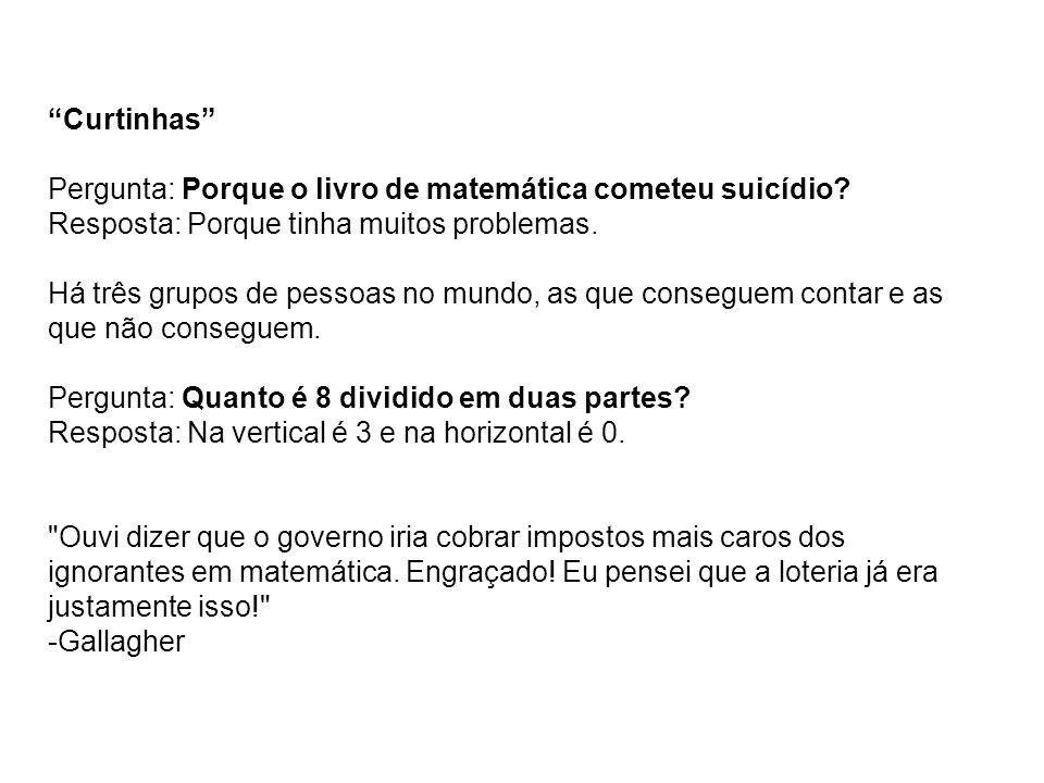"""""""Curtinhas"""" Pergunta: Porque o livro de matemática cometeu suicídio? Resposta: Porque tinha muitos problemas. Há três grupos de pessoas no mundo, as q"""