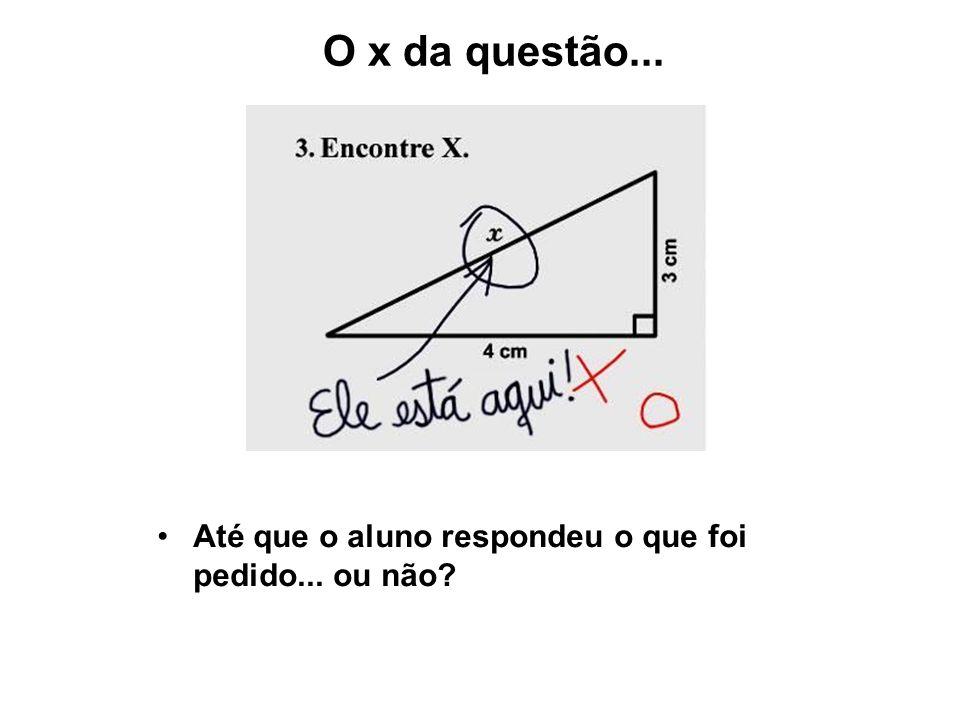 O x da questão... Até que o aluno respondeu o que foi pedido... ou não?