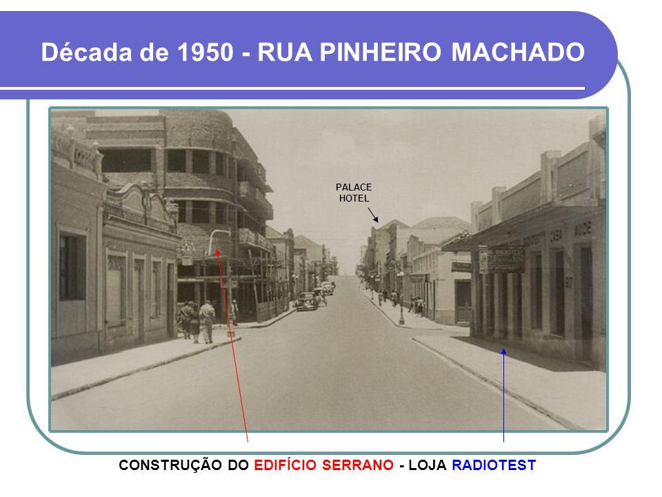 Década de 1950 - RUA PINHEIRO MACHADO CONSTRUÇÃO DO EDIFÍCIO SERRANO - LOJA RADIOTEST PALACE HOTEL