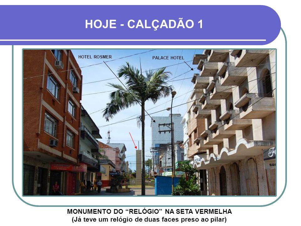 HOJE - CALÇADÃO 1 MONUMENTO DO RELÓGIO NA SETA VERMELHA (Já teve um relógio de duas faces preso ao pilar) PALACE HOTEL HOTEL ROSMER