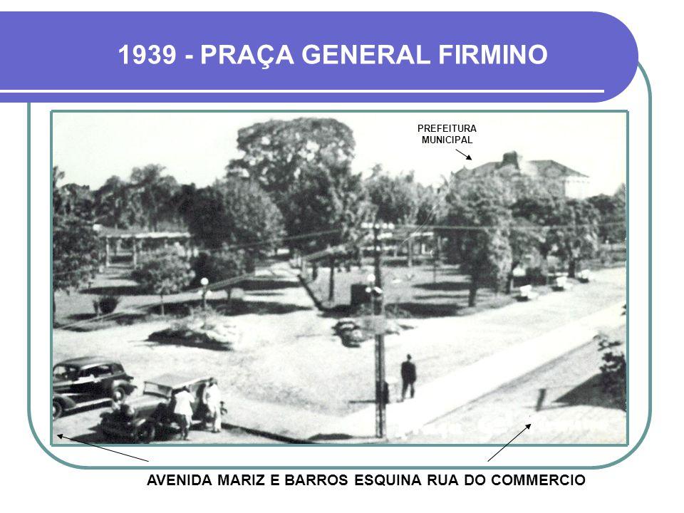 1939 - PRAÇA GENERAL FIRMINO AVENIDA MARIZ E BARROS ESQUINA RUA DO COMMERCIO PREFEITURA MUNICIPAL