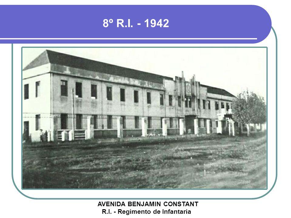 8º R.I. - 1942 AVENIDA BENJAMIN CONSTANT R.I. - Regimento de Infantaria