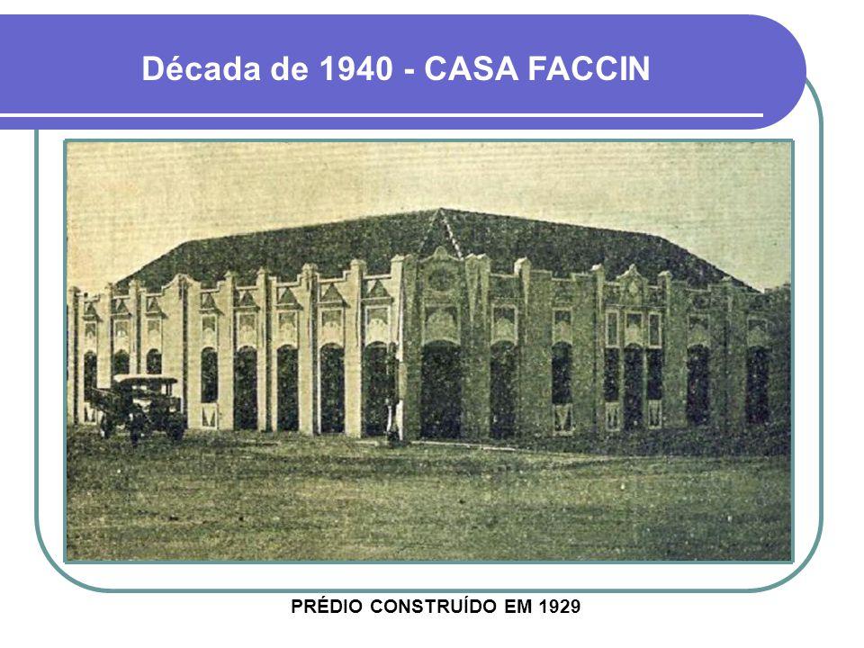 Década de 1940 - CASA FACCIN PRÉDIO CONSTRUÍDO EM 1929