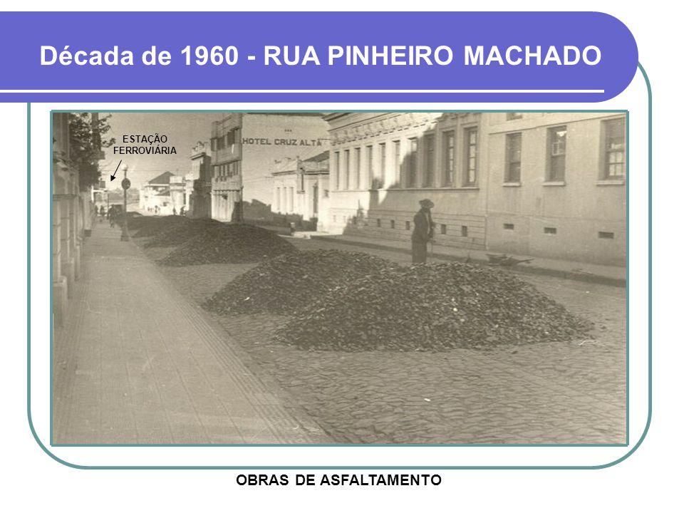 Década de 1960 - RUA PINHEIRO MACHADO OBRAS DE ASFALTAMENTO ESTAÇÃO FERROVIÁRIA
