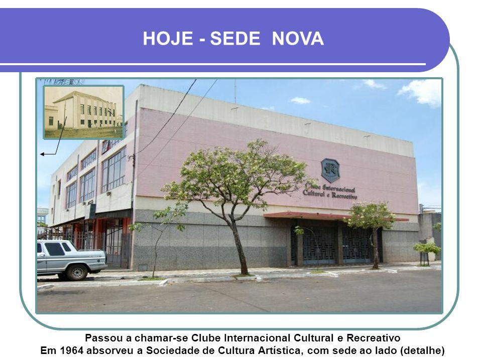 Passou a chamar-se Clube Internacional Cultural e Recreativo Em 1964 absorveu a Sociedade de Cultura Artística, com sede ao lado (detalhe) HOJE - SEDE NOVA