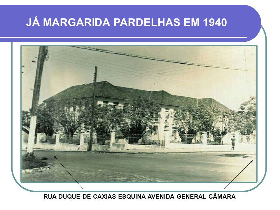 JÁ MARGARIDA PARDELHAS EM 1940 RUA DUQUE DE CAXIAS ESQUINA AVENIDA GENERAL CÂMARA