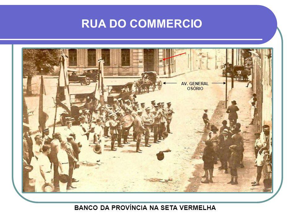 RUA DO COMMERCIO BANCO DA PROVÍNCIA NA SETA VERMELHA AV. GENERAL OSÓRIO
