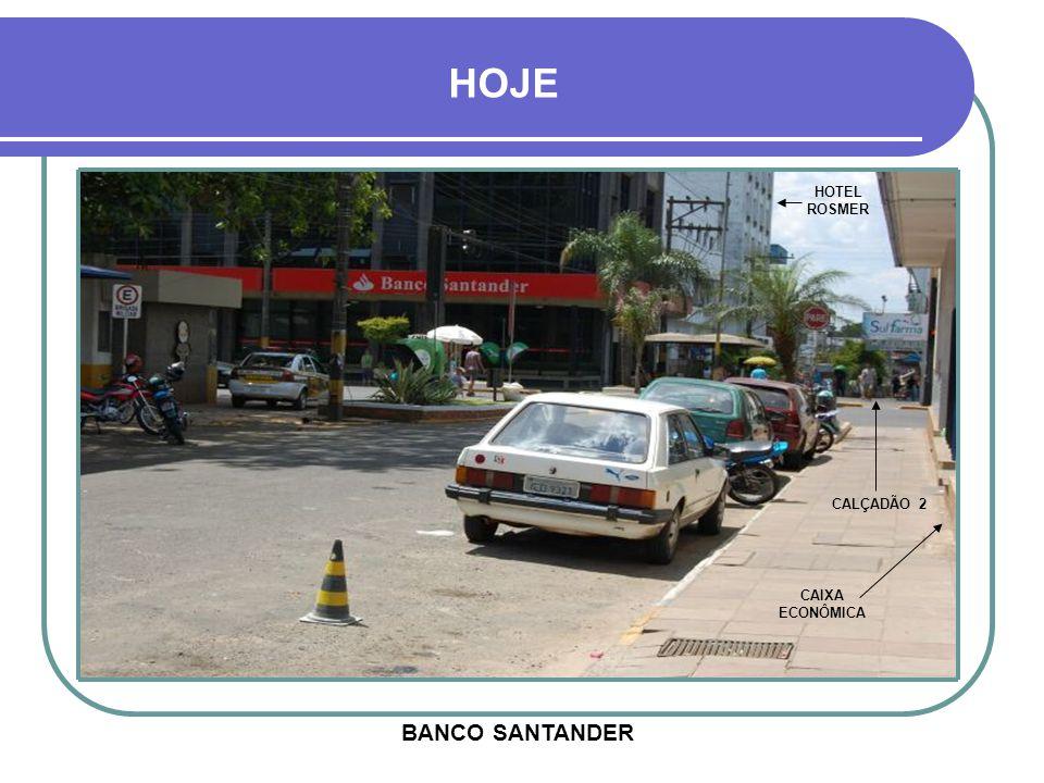 BANCO SANTANDER HOJE CALÇADÃO 2 HOTEL ROSMER CAIXA ECONÔMICA