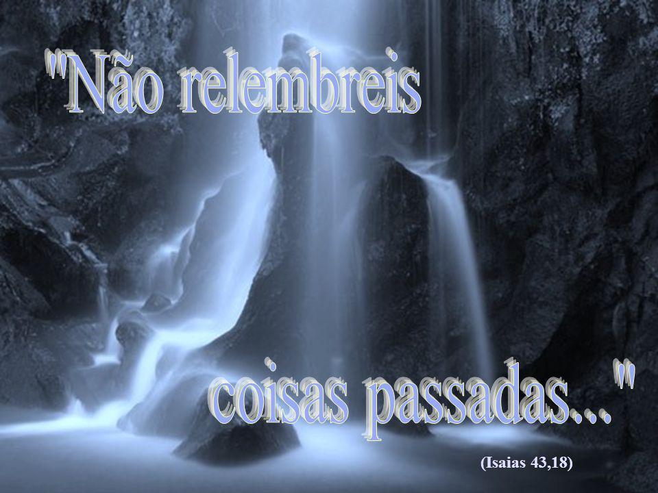 (Isaias 43,18)