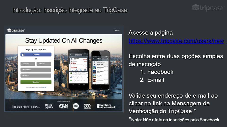 Introdução: Inscrição Integrada ao TripCase Acesse a página https://www.tripcase.com/users/new https://www.tripcase.com/users/new Escolha entre duas o