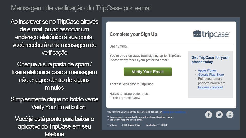 Ao inscrever-se no TripCase através de e-mail, ou ao associar um endereço eletrônico à sua conta, você receberá uma mensagem de verificação Cheque a s