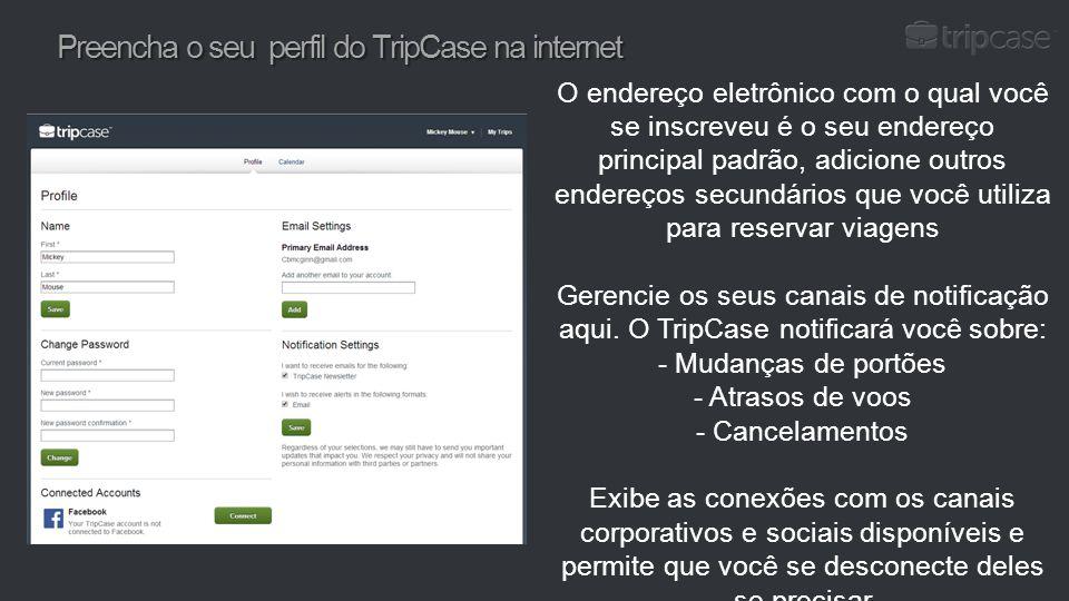 Preencha o seu perfil do TripCase na internet O endereço eletrônico com o qual você se inscreveu é o seu endereço principal padrão, adicione outros en