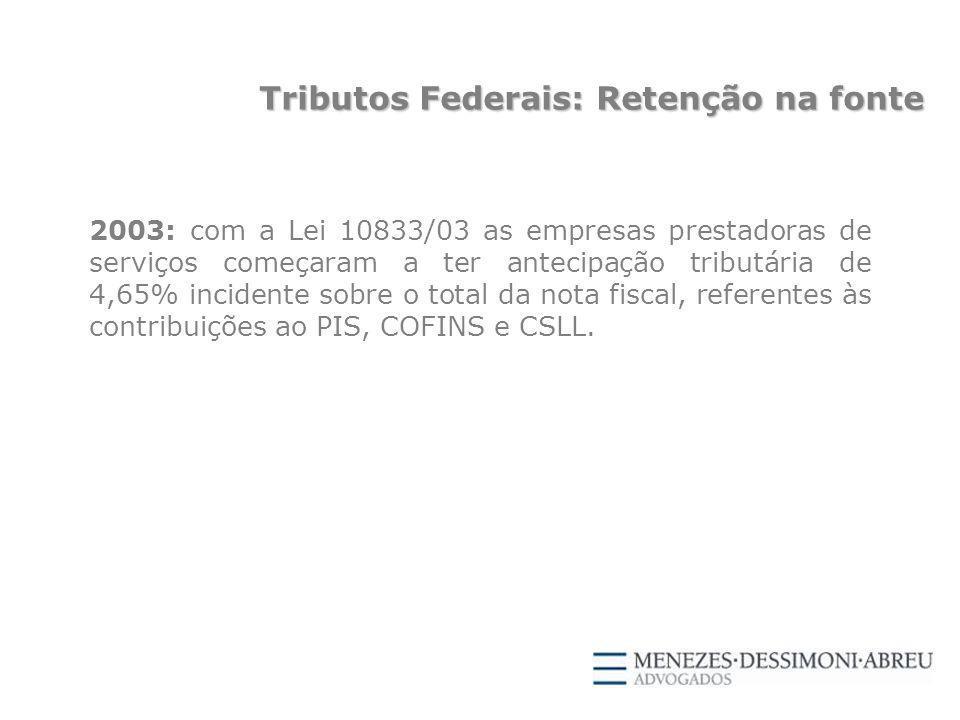 2003: com a Lei 10833/03 as empresas prestadoras de serviços começaram a ter antecipação tributária de 4,65% incidente sobre o total da nota fiscal, referentes às contribuições ao PIS, COFINS e CSLL.